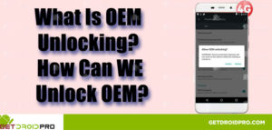 What Is OEM Unlocking? And How To Unlock OEM On Any Android Phone?